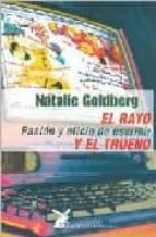 el rayo y el trueno: pasion y oficio de escribir-natalie goldberg-9788487403576