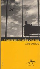 la muerte de kurt cobain (4ª ed.)-care santos-9788488730176