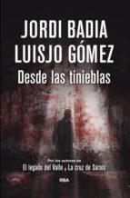 desde las tinieblas-jordi badia-luisjo gomez-9788490068076