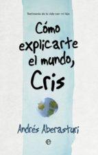 como explicarte el mundo, cris-andres aberasturi-9788490607176
