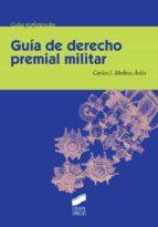 guia de derecho premial militar-carlos jesus medina avila-9788490772676