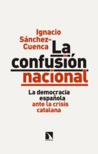 la confusión nacional (ebook) ignacio sanchez cuenca 9788490974476