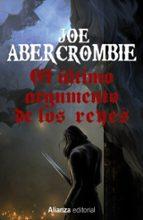 el ultimo argumento de los reyes (trilogia la primera ley 3) joe abercrombie 9788491044376