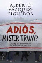 adiós mister trump (ebook) alberto vazquez figueroa 9788491641476