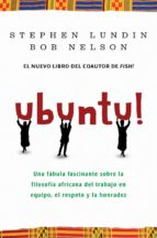 ubuntu!: una fabula fascinante sobre la filosofia africana del tr abajo en equipo, el respeto y la honradez stephen c. lundin bob nelson 9788492414376