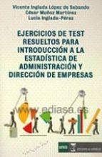 ejercicios de test resueltos para introduccion a la estadistica d e administracion y direccion de empresas-9788492477876
