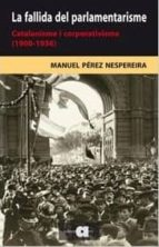 la fallida del parlamentarisme: catalanisme i corporativisme (190 0-1936)-manuel perez nespereira-9788492542376