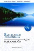 bajo el cielo de montana (iii premio terciopelo novela romatica 2 008 ed. bolsillo)-mar carrion-9788492617876