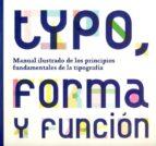 typo, forma y funcion: manual ilustrado de los principios fundame ntales de la tipografia-jason tselentis-9788492810376