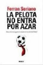 la pelota no entra por azar: ideas de management desde el mundo d el futbol ferran soriano 9788493554576