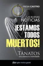 ¡estamos todos muertos!: tanatos, una aventura inolvidable-fresia castro-9788493780876