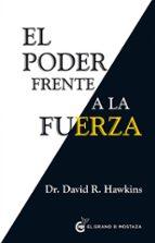 el poder frente a la fuerza-david r. hawkins-9788494279676