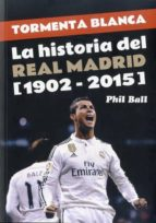 tormenta blanca: la historia del real madrid 1902-2015-phil ball-9788494412776