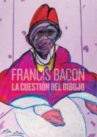 francis bacon: la cuestión del dibujo 9788494461576