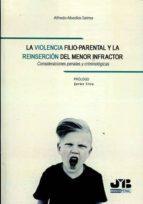 la violencia filio-parental y la reinserción del menor infractor-alfredo abadías selma-9788494607776