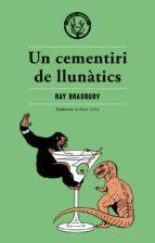 un cementiri de llunatics: una altra historia de dues ciutats ray bradbury 9788494725876