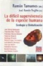 El libro de La dificil supervivencia de la especie humana: ecologia y globali zacion autor VV.AA. DOC!