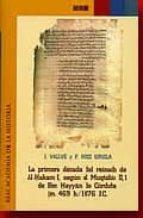 la primera decada del reinado de al hakam i, segun el muqtabis ii , 1 de ben hayyan de cordoba j. vallve f. (ed.) ruiz girela 9788495983176