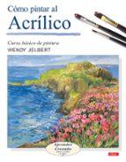 como pintar al acrilico: curso basico de pintura. aprender creand o paso a paso wendy jelbert 9788496365476