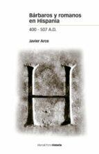 barbaros y romanos en hispania 400 507 a.d. javier arce 9788496467576