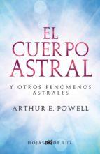 el cuerpo astral y otros fenomenos astrales-arthur powell-9788496595576