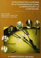 un recorrido por la historia de la transferencia de calor, la ref rigeracion y la climatizacion enrique torrella 9788496709676