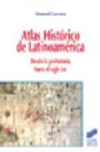 atlas historico de latinoamerica: desde la prehistoria hasta el s iglo xxi-manuel lucena salmoral-9788497562676