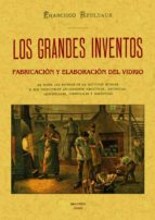 fabricacion y elaboracion del vidrio: los grandes inventos (ed. f acsimil) federico reuleaux 9788497612876