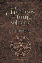 hechizos para la bruja solitaria-eileen holland-9788497772976