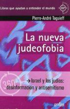 la nueva judeofobia: israel y los judios: desinformacion y antise mitismo-pierre-andre taguieff-9788497843676