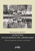 la política en los bordes del liberalismo (ebook)-benjamin arditi-9788497846776
