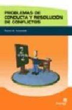 problemas de conducta y resolucion de conflictos: pautas de actua cion 9788497920476