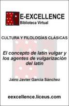 el concepto de latín vulgar y los agentes de vulgarización del latín (ebook) jairo javier garcia sanchez 9788498225976