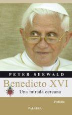 benedicto xvi: una mirada cercana-peter seewald-9788498400076