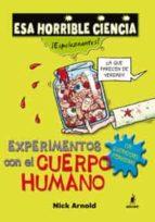 experimentos con el cuerpo humano (esa horrible ciencia)-nick arnold-claude aubert-9788498671476