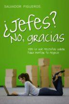 ¿jefes? no, gracias (ebook)-salvador figueros-9788498751376