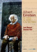 albert einstein: su vida, su obra y su mundo jose manuel sanchez ron 9788498928976