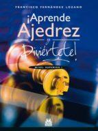 ¡aprende ajedrez y diviertete! nivel superior i (color) francisco fernandez lozano 9788499104676