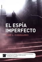 el espía imperfecto (ebook)-jose luis caballero-9788499185576