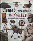 ARMAS SECRETAS DE HITLER: PROYECTOS Y PROTOTIPOS DE LA ALEMANIA N AZI