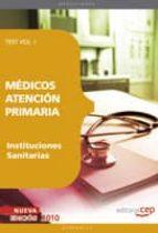 MEDICOS ATENCION PRIMARIA DE INSTITUCIONES SANITARIAS. TEST VOL. I