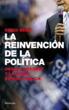 la reinvencion de la politica: obama, internet y al nueva esfera publica diego beas 9788499420776