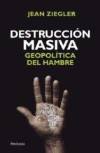 destruccion masiva: geopolitica del hambre jean ziegler 9788499421476