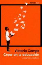 creer en la educacion: la asignatura pendiente-victoria camps-9788499424576