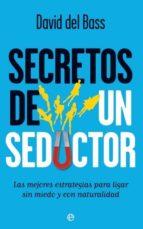 secretos de un seductor: las mejores estrategias para ligar sin m iedo y con naturalidad-david del bass-9788499700076