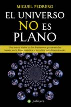 el universo no es plano: una nueva vision de los fenomenos parano rmales basada en la fisica cuantica y los saltos interdimensionales-miguel pedrero-9788499703176