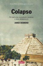 colapso: por que unas sociedades perduran y otras desaparecen jared diamond 9788499922676