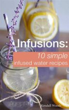 infusions: 10 simple infused water recipes (ebook) 9788827537176