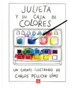 julieta y su caja de colores carlos pellicer lopez 9789681641276