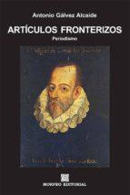 artículos fronterizos (ebook)-antonio galvez alcaide-cdlap00002576